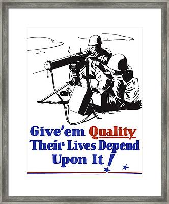 Give Em Quality Their Lives Depend On It Framed Print by War Is Hell Store