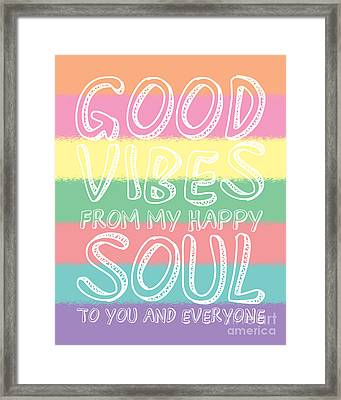 Good Vibes From My Happy Soul To You Framed Print by Liesl Marelli