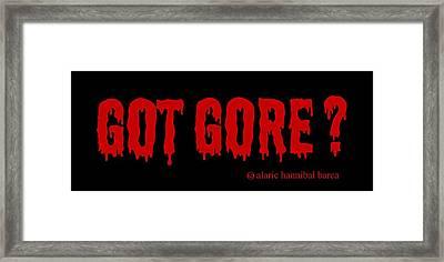 Got Gore? Framed Print