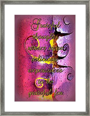 Grateful Thoughts Attract More Delicious Experiences To Be Grateful For. Framed Print by The Creative Minds Art and Photography