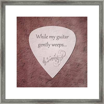 Guitar Pick - While My Guitar Gently Weeps Framed Print by Tom Mc Nemar