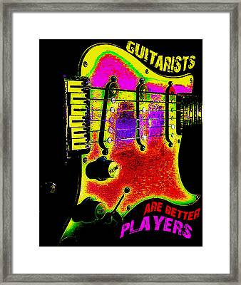 Framed Print featuring the photograph Guitarists Are Better Players by Guitar Wacky