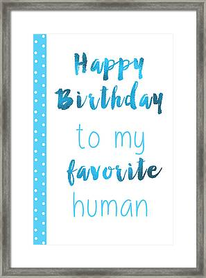 Happy Birthday To My Favorite Human Framed Print by Sabine Jacobs