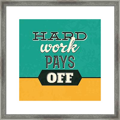 Hard Work Pays Off Framed Print by Naxart Studio
