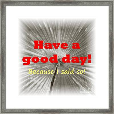 Have A Good Day- It's An Order Framed Print by Barbie Corbett-Newmin