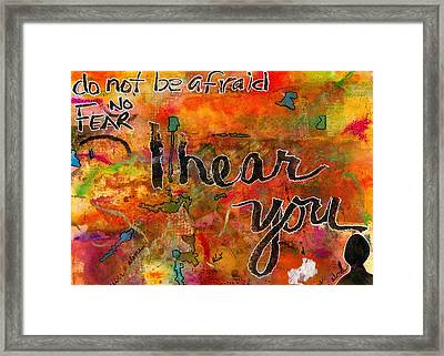 Have No Fear - I Hear You Framed Print by Angela L Walker