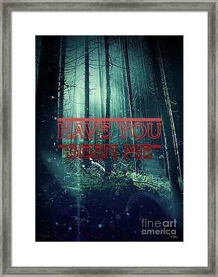 Have You Seen Me Framed Print by Mo T