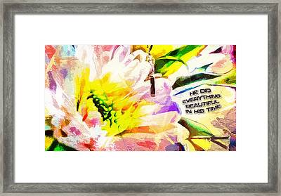 He Did Everything Beautiful In His Time Ecclesiastes 3 11 Framed Print