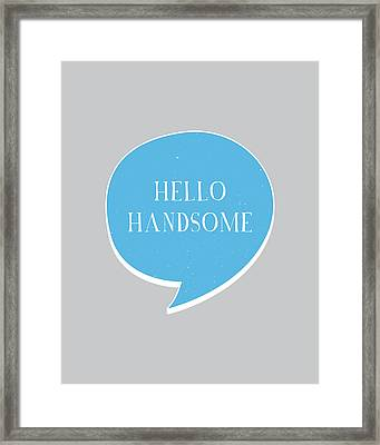 Hello Handsome Framed Print by Samuel Whitton