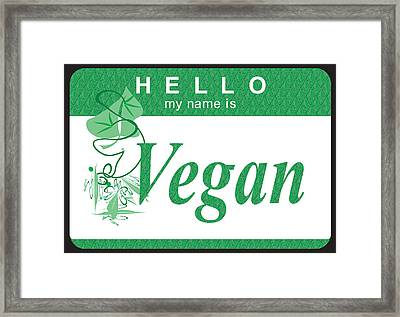 Hello My Name Is Vegan Framed Print by Donna Zoll