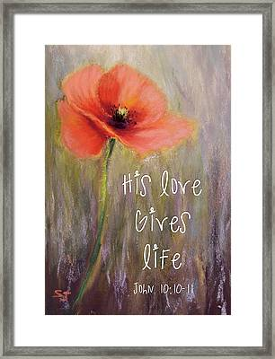 His Love Gives Life Framed Print