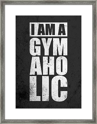 I Am A Gym Aholic Gym Motivational Quotes Poster Framed Print by Lab No 4