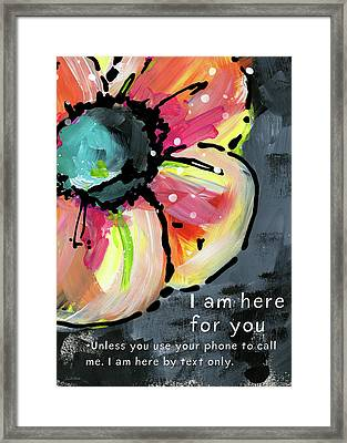 I Am Here For You By Text- Art By Linda Woods Framed Print by Linda Woods