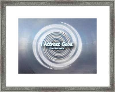 I Attract Good Framed Print by I Attract Good