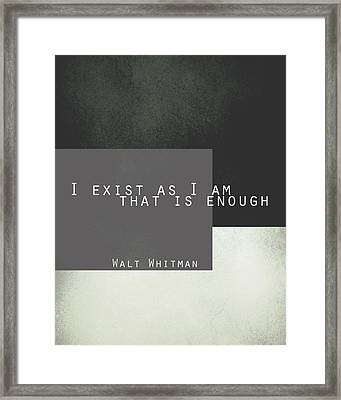 I Exist Walt Whitman Quote Framed Print by Ann Powell