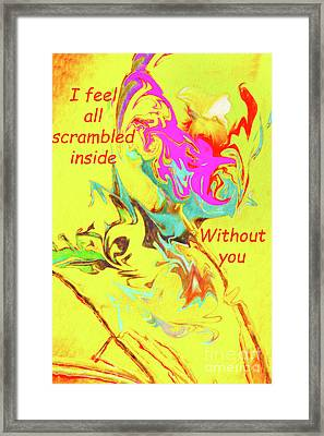 I Feel All Scrambled Inside Framed Print
