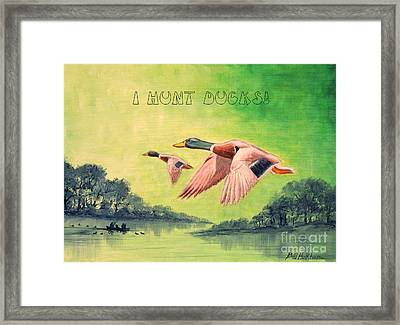 I Hunt Ducks Framed Print