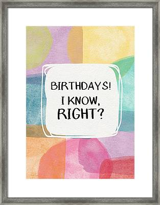 I Know Right- Birthday Art By Linda Woods Framed Print