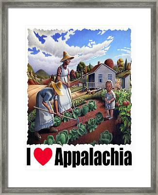 I Love Appalachia - Family Garden Appalachian Farm Landscape Framed Print