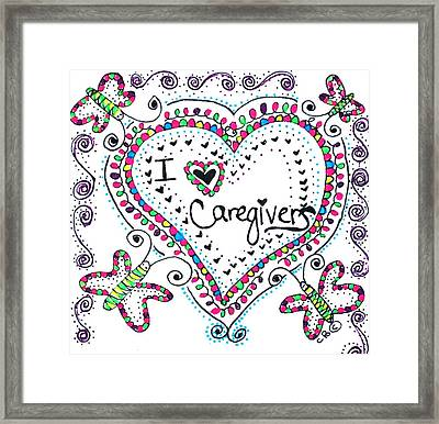 I Love Caregivers Framed Print by Carole Brecht