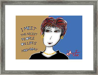I Meet The Nicrdt People On Life's Highway Framed Print by Sharon Augustin