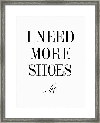 I Need More Shoes Quote Framed Print by Taylan Apukovska