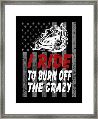 I Ride To Burn Off The Crazy Framed Print by Sophia
