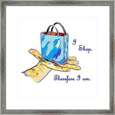 I Shop Therefore I Am Framed Print
