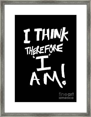 I Think Therefore I Am Framed Print by Bruce Stanfield