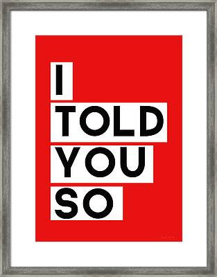 I Told You So Framed Print