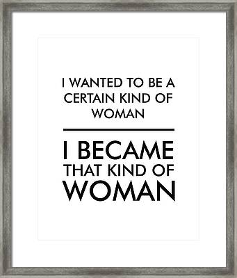 I Wanted To Be A Certain Kind Of Woman Framed Print