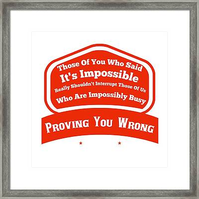 I Will Prove You Wrong  Framed Print