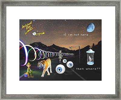 If I'm Not Here Framed Print