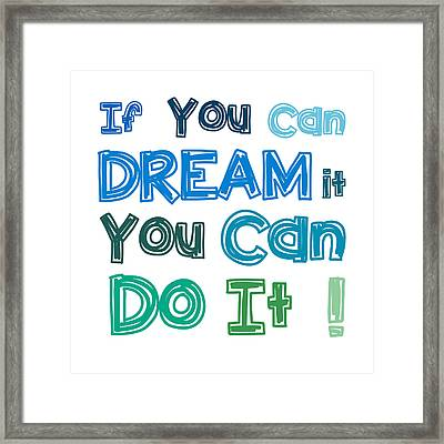 If You Can Dream It You Can Do It Framed Print by Gina Dsgn