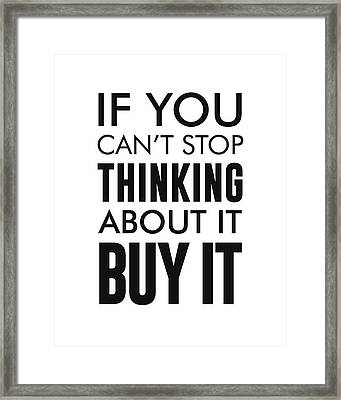 If You Can't Stop Thinking About It, Buy It - Minimalist Print - Typography - Quote Poster Framed Print