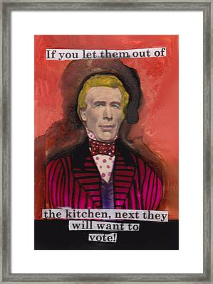 If You Let Them Out Of The Kitchen Framed Print