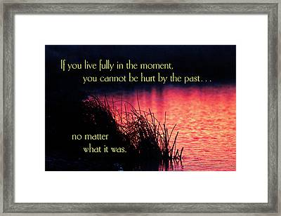 If You Live Fully In The Moment Framed Print