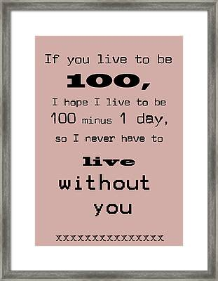 If You Live To Be 100 Framed Print