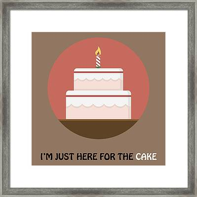 I'm Just Here For The Cake - Cake Poster Print Framed Print by Beautify My Walls