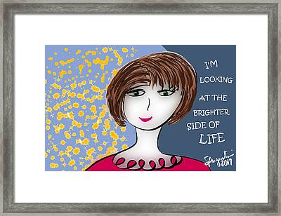 I'm Looking At The Brighter Side Of Life Framed Print by Sharon Augustin