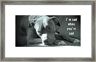 I'm Sad When You're Sad Framed Print