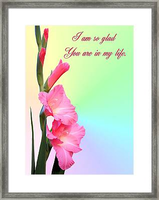I'm So Glad You Are In My Life Framed Print by Kristin Elmquist