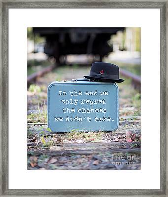 In The End We Only Regret The Chances We Didn't Take Framed Print