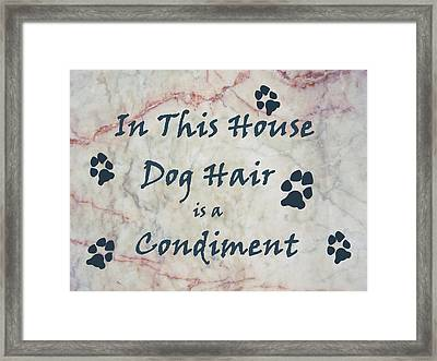In This House Dog Hair Is A Condiment Framed Print by William Fields