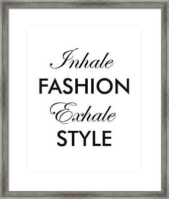 Inhale Fashion Exhale Style Framed Print