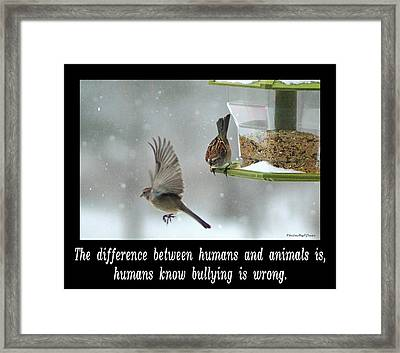 Inspirational-the Difference Between Humans And Animals Is, Humans Know That Bullying Is Wrong. Framed Print