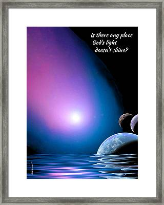 Is There Any Place God's Light Doesn't Shine? Framed Print