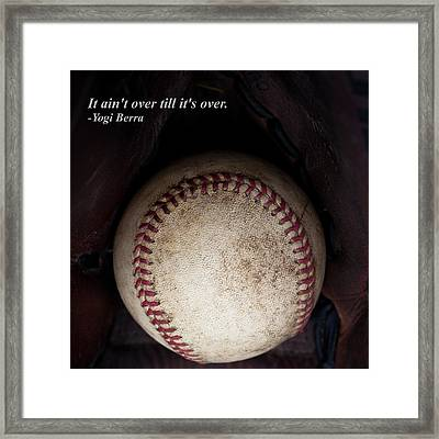 It Ain't Over Till It's Over - Yogi Berra Framed Print by David Patterson