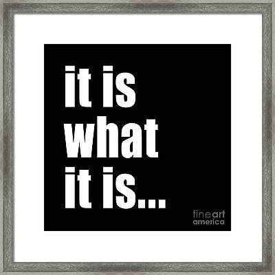 It Is What It Is On Black Framed Print