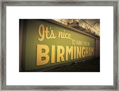 It's Nice To Have You In Birmingham Sign Framed Print